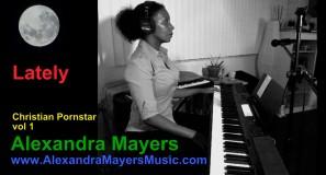 Alexandra Mayers fka Monica Foster - Christian Pornstar - Lately - piano & pop music editions